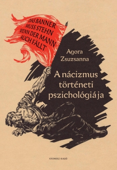 Agora Zsuzsanna: A nácizmus történeti pszichológiája
