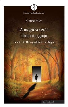 Görcsi Péter: A megtévesztés dramaturgiája. Martin McDonagh drámái és filmjei