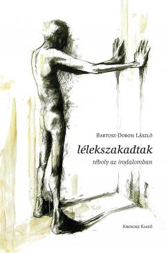 Bartusz-Dobosi László: Lélekszakadtak. Téboly az irodalomban