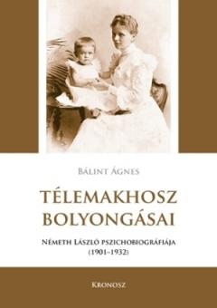 Bálint Ágnes: Télemakhosz bolyongásai. Németh László pszichobiográfiája 1901–1932
