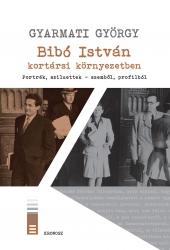 Gyarmati György: Bibó István kortársi környezetben. Portrék, sziluettek – szemből, profilból