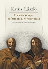 Katus László: Ecclesia semper reformanda et renovanda. Egyháztörténeti tanulmányok (2021-es kiadás)