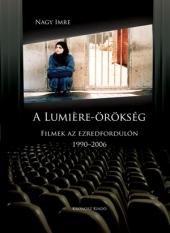 Nagy Imre: A Lumiére-örökség. Filmek az ezredfordulón (1990-2006) - második, bővített kiadás