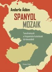 Anderle Ádám: Spanyol mozaik. Tanulmányok a hispanista kutatások történetéből