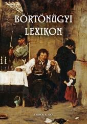 Bencze Béla, dr. (szerk.): Börtönügyi lexikon