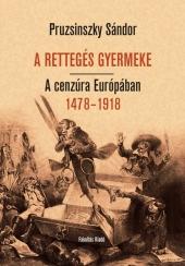 Pruzsinszky Sándor: A rettegés gyermeke. A cenzúra Európában 1478–1918