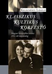 Kelecsényi László: Klasszikus, kultikus, korfestő. Magyar hangosfilm kalauz 1931-től napjainkig