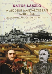 Katus László: A modern Magyarország születése 3. kiadás