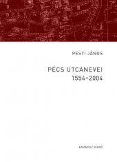 Pesti János: Pécs utcanevei 1554-2004