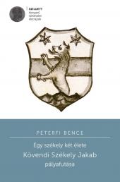 Péterfi Bence: Egy székely két élete. Kövendi Székely Jakab pályafutása