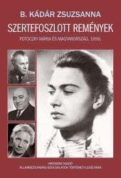 B. Kádár Zsuzsanna: Szertefoszlott remények. Potoczky Mária és Magyarország, 1956