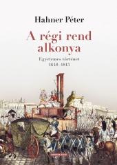 Hahner Péter: A régi rend alkonya. Egyetemes történet 1648–1815 (2021-es kiadás)