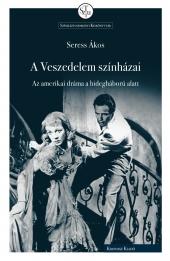 Seress Ákos: A Veszedelem színházai. Az amerikai dráma a hidegháború alatt