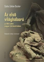 Szőts Zoltán Oszkár: Az első világháború az 1945 előtti magyar történetírásban. Nézőpontok, műfajok, intézmények