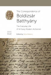 The Correspondence of Boldizsár Batthyány. The Everyday Life of an Early Modern Alchemist