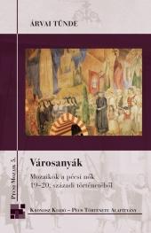 Árvai Tünde: Városanyák. Mozaikok a pécsi nők 19–20. századi történetéből